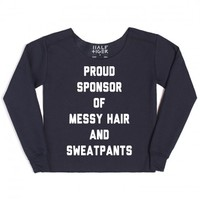 Proud Sponsor of Messy Hair and Sweatpants