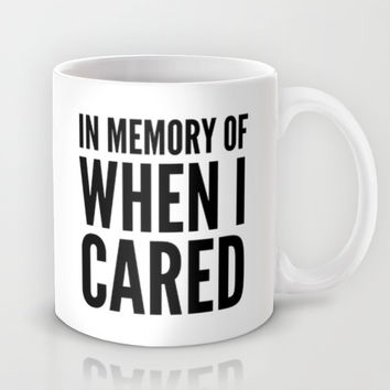 IN MEMORY OF WHEN I CARED Mug by CreativeAngel   Society6