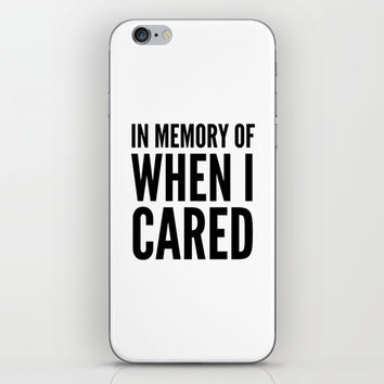 IN MEMORY OF WHEN I CARED iPhone & iPod Skin by CreativeAngel | Society6