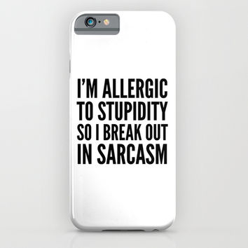 I'M ALLERGIC TO STUPIDITY, SO I BREAK OUT IN SARCASM iPhone & iPod Case by CreativeAngel | Society6