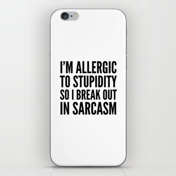 I'M ALLERGIC TO STUPIDITY, SO I BREAK OUT IN SARCASM iPhone & iPod Skin by CreativeAngel | Society6