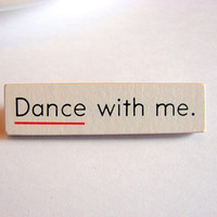 Sold Out - Dance With Me Pin - Medium Paper and Wood Decoupage Brooch - Vintage Conversation Word Text - One of a Kind