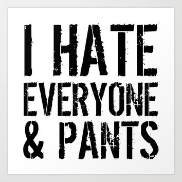 I Hate Everyone and Pants Art Print by CreativeAngel | Society6