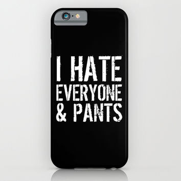 I Hate Everyone and Pants (Black & White) iPhone & iPod Case by CreativeAngel | Society6
