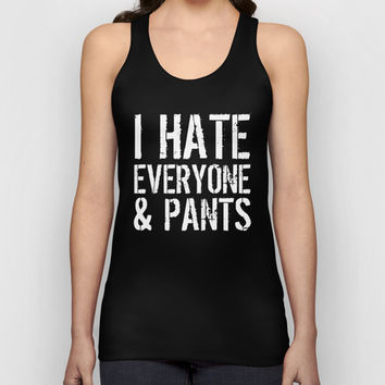 I Hate Everyone and Pants (Black & White) Unisex Tank Top by CreativeAngel   Society6