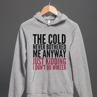 THE COLD NEVER BOTHERED ME ANYWAY JUST KIDDING I DON'T DO WINTER HOODIE (IDC030056)