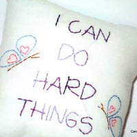 Hand Embroidered Pillow I Can Do Hard Things Inspirational