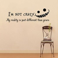 Wall Vinyl Decal Quote Sticker Home Decor Art Mural I'm not crazy, my reality is just different than yours Alice in Wonderland Z322