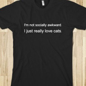 I'm not socially awkward. I just really love cats. - Neersofsky Designs