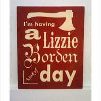 Lizzie Borden Kind of Day Metal Sign - smaller size