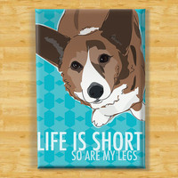 Cardigan Corgi Dog Magnet - Life is Short - Brindle