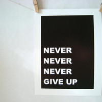 never never never give up. 8.5x11 quote poster print - FAST SHIPPING