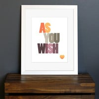 Typography Art Print - Love quote - As You Wish - Princess Bride movie quote, true love - wedding gift or home decor -  8 x 10