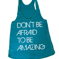 Don't Be Afraid Be Amazing Racerback Tank Tri-Blend Womens American Apparel S, M, L Evergreen
