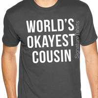 World's Okayest Cousin t-shirt - Funny Mens tshirt - Birthday gift for cousin - Christmas gift family reunion gag cool cousins gift shirt