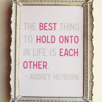 The Best Thing to Hold Onto - 5 x 7 Audrey Hepburn Quote Print