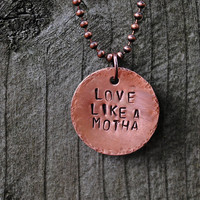 Love Like a Motha Necklace, Inspiration Necklace, Funny Gift, Mothers Day, Mothers Birthday, Oxidized Copper, Gift for Her