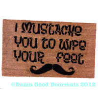 I mustache you to wipe your feet , Señor doormat