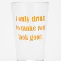 UrbanOutfitters.com &gt; Drink To Make You Look Good Pint Glass