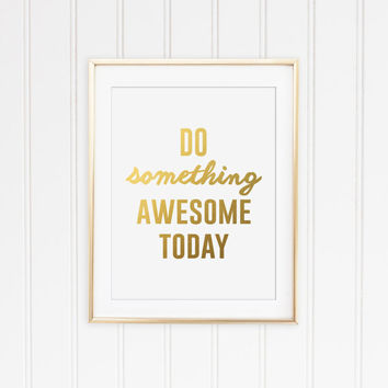 Do something Awesome Today Faux Gold Foil Motivational Typography Print. Minimalist Wall Art. Modern Home Decor. Bedroom Decor.