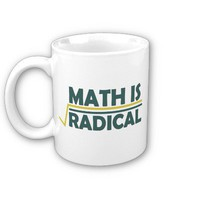 Math is Radical Mug from Zazzle.com