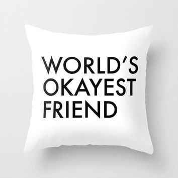 World's okayest friend Throw Pillow by Trend | Society6