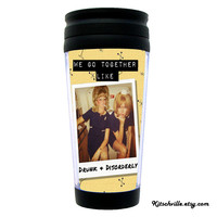 """Funny Travel Mug """"We Go Together Like Drunk & Disorderly"""" for YOUR coffee or tea drinking best friend!"""