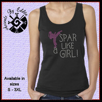 Rhinestone SPAR Like A GIRL T Shirt or Tank in sizes S - 3XL perfect gift for your Special Martial Artist