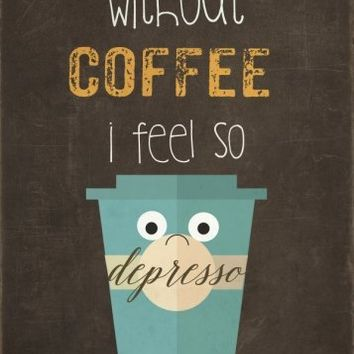 DEPRESSO QUOTE by Monika Strigel - METAL POSTER WITH FUNNY QUOTE  for COFFEE LOVERS