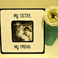 "Quote ""My Sister, my Friend"" Picture Frame"