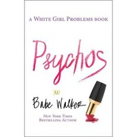 Psychos: A White Girl Problems Book by Babe Walker (Paperback)
