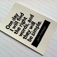 STICKER - Jack Kerouac Quote - One day I will find the right words