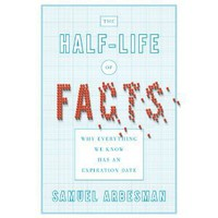 The Half-life of Facts: Why Everything We Know Has an Expiration Date: Samuel Arbesman: 9781591844723: Amazon.com: Books