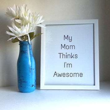 My mom thinks I'm awesome inspirational quote 8.5 x 11 inch art print for baby nursery, dorm…