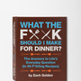 What the F*ck Should I Make For Dinner? By Zach Golden