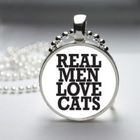 Real Men Love Cats Glass Tile Bezel Pendant