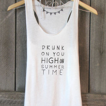 FREE SHIPPING-Hipster Shirt, Drunk on you High on Summer Time tank, (women, teen girls) small, medium