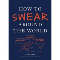 Amazon.com: How to Swear Around the World (9781452110875): Jason Sacher, Toby Triumph: Books