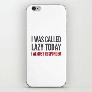 I was called lazy today I almost responded iPhone & iPod Skin by CreativeAngel