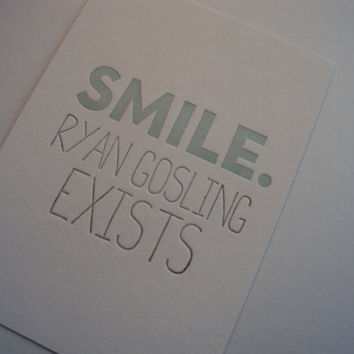SMILE Ryan Gosling Exists - Letterpress Print