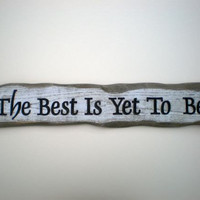 The Best Is Yet To Be Wood Sign