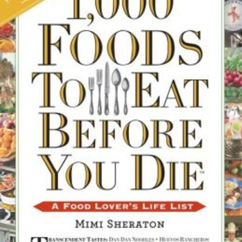1000 Foods To Eat Before You Die A Food Loverx27s Life List