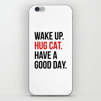 Wake Up, Hug Cat, Have a Good Day iPhone & iPod Skin by CreativeAngel