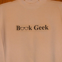Book Geek Book Nerd Sweatshirt. Customize To Size And Color.