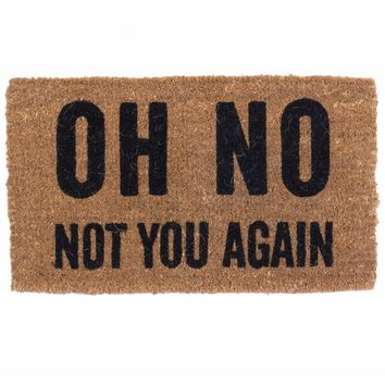 Oh No Not You Again Doormat by Coco Mats N More