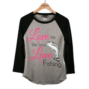 Katydid Love Me Like You Love Fishing Fashion Women's T-Shirt