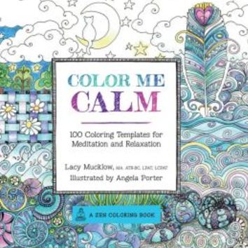 Color Me Calm 100 Coloring Templates for Meditation and
