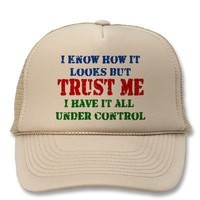 Trust Me - All Under Control Trucker Hat from Zazzle.com