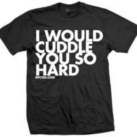 I Would Cuddle You So Hard Black from Dpcted Apparel