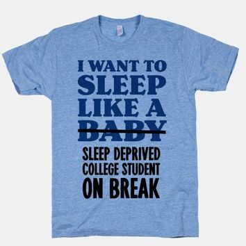 I Want to Sleep Like a Sleep Deprived College Student On Break